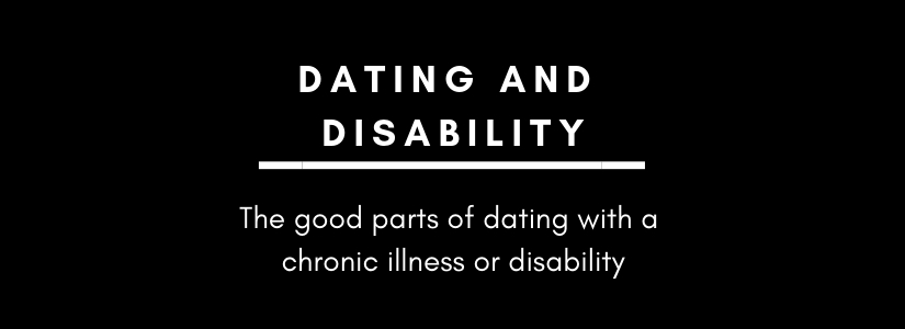 Dating with a chronic illness/disability